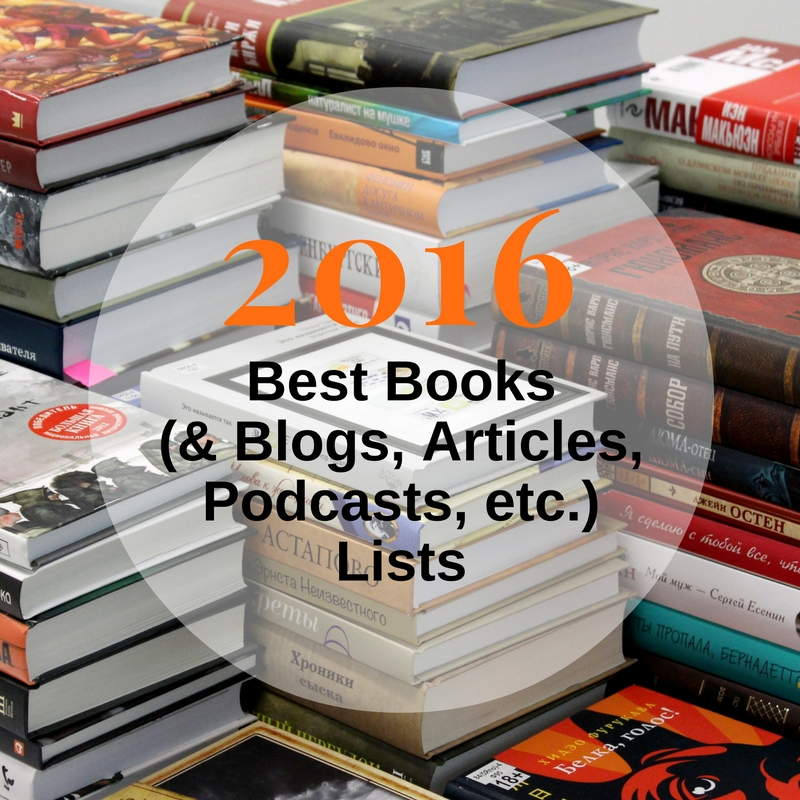 2016 Best Books (& Blogs, Articles, Podcasts, etc.) Lists