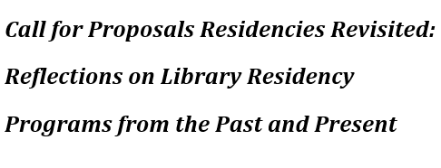 Call for Proposals Residencies Revisited: Reflections on Library Residency Programs from the Past and Present